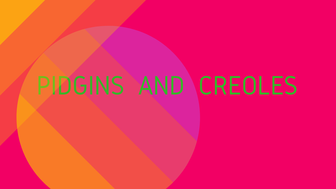 Pidgins And Creoles 1